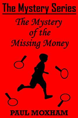 The Mystery of the Missing Money  The Mystery Series Short Story 1