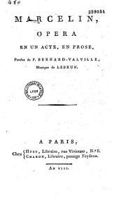 Marcelin. Opéra en un acte, en prose. Paroles de F. Bernard-Valville, musique de Lebrun
