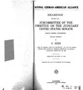National German-American Alliance: Hearings Before the Subcommittee...on S. 3529...Feb. 23-April 13, 1918