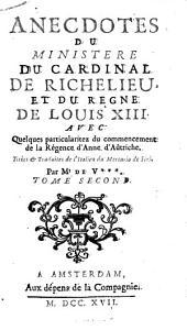Anecdotes Du Ministère Du Cardinal De Richelieu Et Du Regne De Louis XIII.: Avec Quelques particularitez du commencement de la Régence d'Anne d'Aûtriche, Volume2