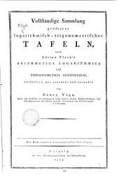 Vollstandige Sammlung grosserer logaritmisch-trigonometrischer Tafeln, nach Adrian Vlack's arithmetica logarithmica und trigonometria artificialis, verbessert, neu geordnet und vermehrt von Georg Vega ...