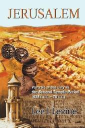 Jerusalem: Portrait of the City in the Second Temple Period (538 B.C.E. ? 70 C.E.)