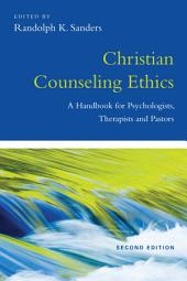 Christian Counseling Ethics: A Handbook for Psychologists, Therapists and Pastors, Edition 2