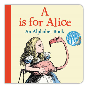 A is for Alice  An Alphabet Book