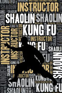 Shaolin Kung Fu Instructor Journal: Cool Blank Lined Shaolin Kung Fu Lovers Notebook for Instructor and Practitioner