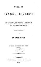 Otfrids Evangelienbuch: mit Einleitung, erklärenden Anmerkungen und ausführlichen Glossar, Band 1