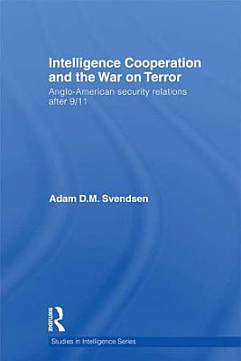 Intelligence Cooperation and the War on Terror PDF