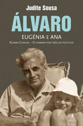 Álvaro, Eugénia e Ana: Álvaro Cunhal - O homen por tras do político