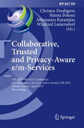 Collaborative, Trusted and Privacy-Aware e/m-Services: 12th IFIP WG 6.11 Conference on e-Business, e-Services, and e-Society, I3E 2013, Athens, Greece, April 25-26, 2013, Proceedings