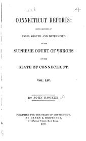 Connecticut Reports: Containing Cases Argued and Determined in the Supreme Court of Errors, Volume 54