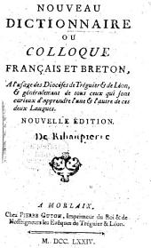Nouveau Dictionnaire ou Colloque français et breton: à l'usage des Diocèses de Treguier et de Léon et généralement de tous ceux qui sont curieux d'apprendre l'une et l'autre de ces deux Langues