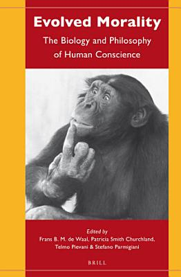Evolved Morality  The Biology and Philosophy of Human Conscience