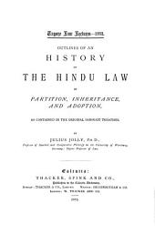 Outlines of an History of the Hindu Law of Partition, Inheritance, and Adoption, as Contained in the Original Sanskrit Treatises
