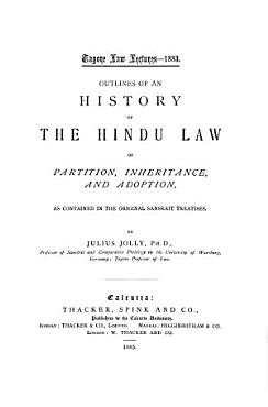 Outlines of an History of the Hindu Law of Partition  Inheritance  and Adoption  as Contained in the Original Sanskrit Treatises PDF