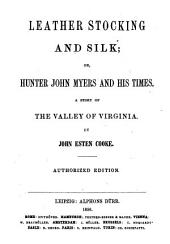 Leather Stocking and Silk, Or Hunter John Meyers and His Times: A Story of the Valley of Virginia