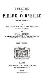 Théâtre de Pierre Corneille: Biographie de Corneille. Étude sur les comédies. Édudes sur medée. Livres consultés et cités. Le Cid