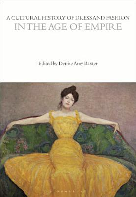 A Cultural History of Dress and Fashion in the Age of Empire PDF