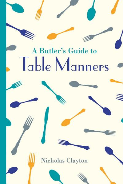 A Butler's Guide to Table Manners Pdf Book