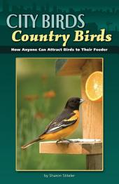 City Birds, Country Birds: How Anyone Can Attract Birds to Their Feeder