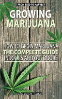 Growing Marijuana   How to Grow Marijuana  Indoors and Outdoors  The Complete Guide  From Seed to Harvest PDF