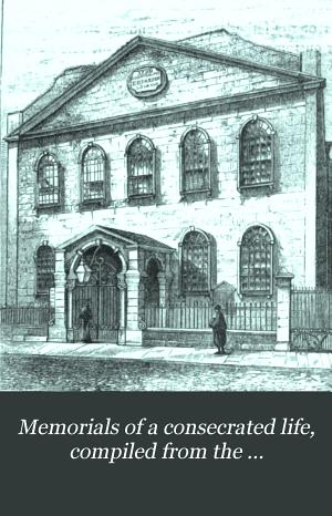 Memorials of a consecrated life  compiled from the autobiography  letters and diaries of A  Lutton  by J H W