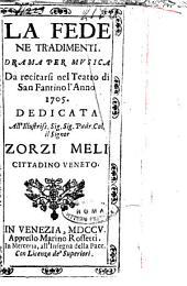 La fede ne tradimenti. Drama per musica da recitarsi nel Teatro di san Fantino l'anno 1705. Dedicata all'illustriss. sig. sig. padr. col. il signor Zorzi Meli cittadino veneto