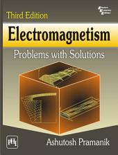 ELECTROMAGNETISM: Problems with Solutions, Edition 3