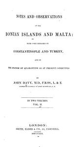 Notes and Observations on the Ionian Islands and Malta: With Some Remarks on Constantinople and Turkey, and on the System of Quarantine as at Present Conducted, Volume 2