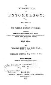 An Introduction to Entomology: Or, Elements of the Natural History of Insects : Comprisng an Account of Noxious and Useful Insects, of Their Metamorphoses, Food, Strategems, Habitations, Societies, Motions, Noises, Hybernation, Instinct, Etc. Etc, Volume 2