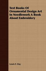 Text Books of Ornamental Design Art in Needlework a Book about Embroidery