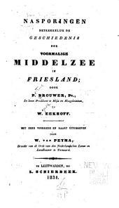 Nasporingen betrekkelijk de geschiedenis der voormalige Middelzee in Friesland