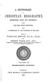 A Dictionary of Christian Biography, Literature, Sects and Doctrines: Being a Continuation of 'The Dictionary of the Bible', Volume 3