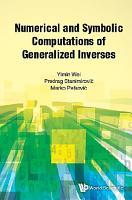 Numerical And Symbolic Computations Of Generalized Inverses PDF