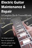 Electric Guitar Maintenance and Repair