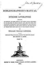 The Bibliographer's Manual of English Literature: Containing an Account of Rare, Curious, and Useful Books, Published in Or Relating to Great Britain and Ireland, from the Invention of Printing : with Bibliographical and Critical Notices, Collations of the Rarer Articles, and the Prices at which They Have Been Sold in the Present Century, Volume 3, Part 2