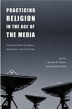 Practicing Religion in the Age of the Media PDF
