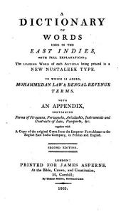 A Dictionary of Words Used in the East Indies, with Full Explanations: The Leading Word of Each Article Being Printed in a New Nustaleek Type, to which is Added, Mohammedan Law and Bengal Revenue Terms