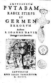Amputandum putabam radix stirps et germen errorum auctore P. Ioanne Dauid societatis Iesu sacerdote