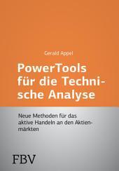 Power-Tools für die Technische Analyse: Neue Methoden für das aktive Handeln an den Aktienmärkten