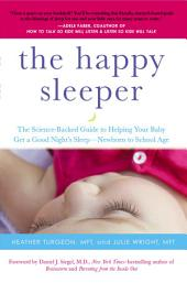 The Happy Sleeper: The Science-Backed Guide to Helping Your Baby Get a Good Night's Sleep-Newbornto School Age