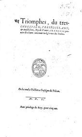 Triomphes du treschrestien, trespuissant, et inuictissime, Roy de France, Francois, premier de ce nom: contenant la difference des Nobles