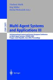 Multi-Agent Systems and Applications III: 3rd International Central and Eastern European Conference on Multi-Agent Systems, CEEMAS 2003, Prague, Czech Republic, June 2003, Proceedings