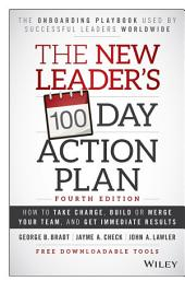 The New Leader's 100-Day Action Plan: How to Take Charge, Build or Merge Your Team, and Get Immediate Results, Edition 4