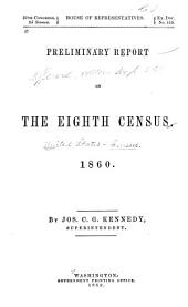 Preliminary Report on the Eighth Census. 1860