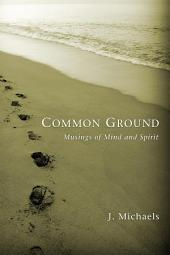 Common Ground: Musings of Mind and Spirit