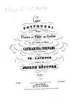 66me potpourri pour piano et flûte ou violon sur des motifs de l'opéra Catharina Cornaro (Reine de Chypre), musique de Fr. Lachner: op. 314