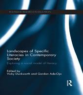 Landscapes of Specific Literacies in Contemporary Society: Exploring a social model of literacy