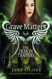 Grave Matters: A Demon Trappers Novella