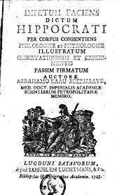 Impetum faciens dictum Hippocrati per corpus consentiens philologice et physiologice illustratum observationibus et experimentis passim firmatum