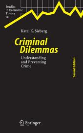 Criminal Dilemmas: Understanding and Preventing Crime, Edition 2